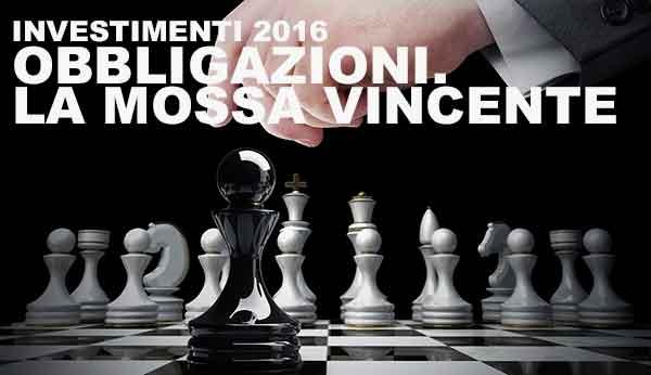 Investimenti 2016. Obbligazioni: la mossa vincente OF OSSERVATORIO FINANZIARIO